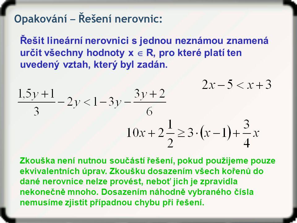 Opakování ‒ Řešení nerovnic: Řešit lineární nerovnici s jednou neznámou znamená určit všechny hodnoty x  R, pro které platí ten uvedený vztah, který