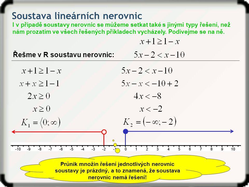 Soustava lineárních nerovnic Řešme v R soustavu nerovnic: I v případě soustavy nerovnic se můžeme setkat také s jinými typy řešení, než nám prozatím v