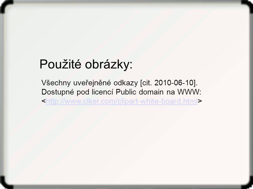 Všechny uveřejněné odkazy [cit. 2010-06-10]. Dostupné pod licencí Public domain na WWW: http://www.clker.com/clipart-white-board.html Použité obrázky: