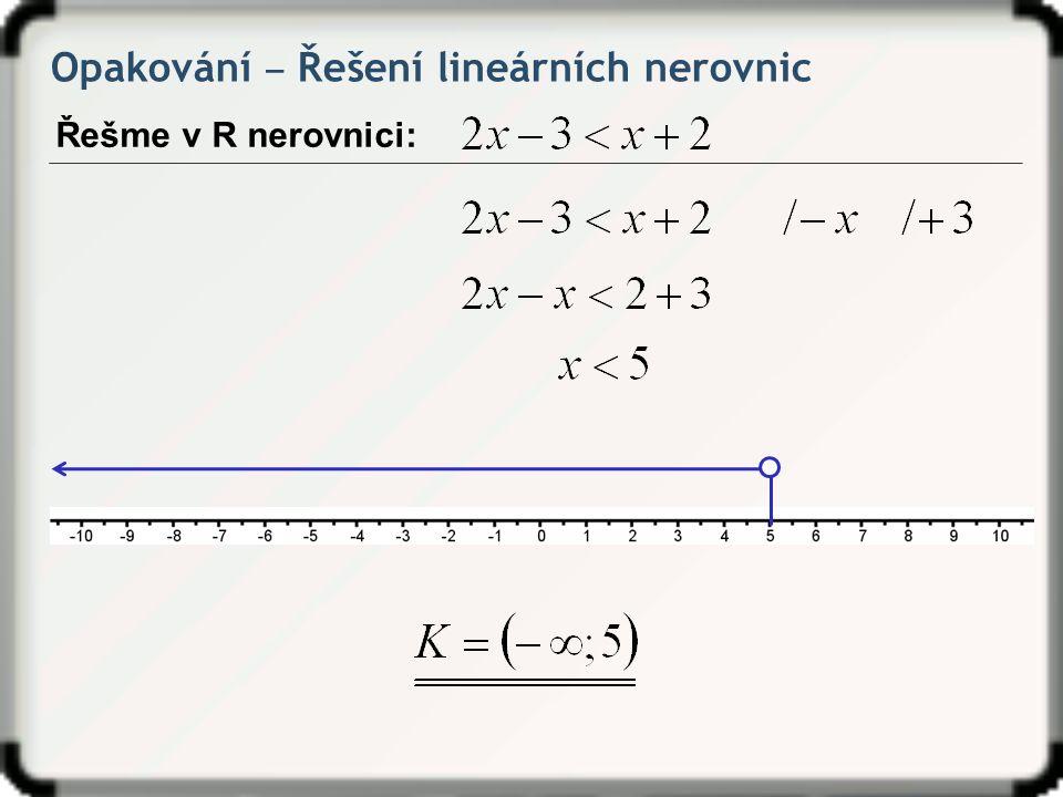 Opakování ‒ Řešení lineárních nerovnic Řešme v R nerovnici: