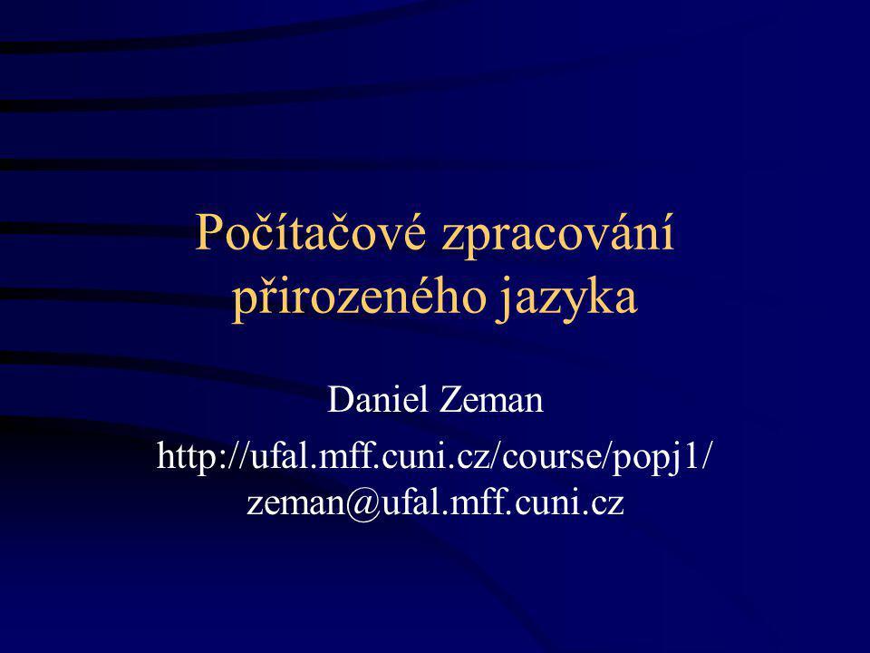 Počítačové zpracování přirozeného jazyka Daniel Zeman http://ufal.mff.cuni.cz/course/popj1/ zeman@ufal.mff.cuni.cz