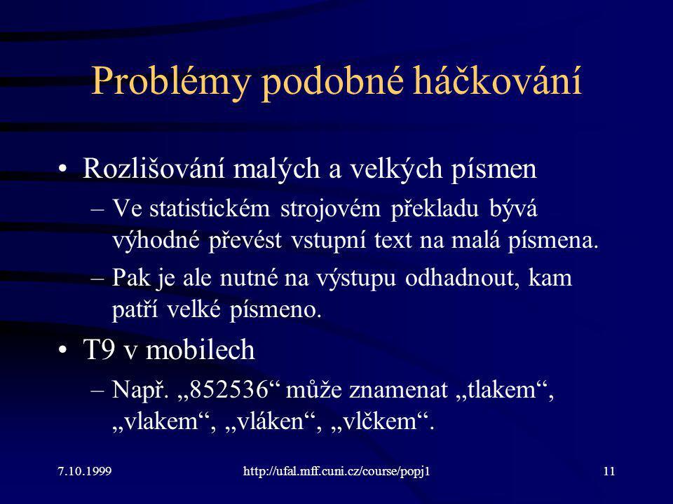 Problémy podobné háčkování Rozlišování malých a velkých písmen –Ve statistickém strojovém překladu bývá výhodné převést vstupní text na malá písmena.