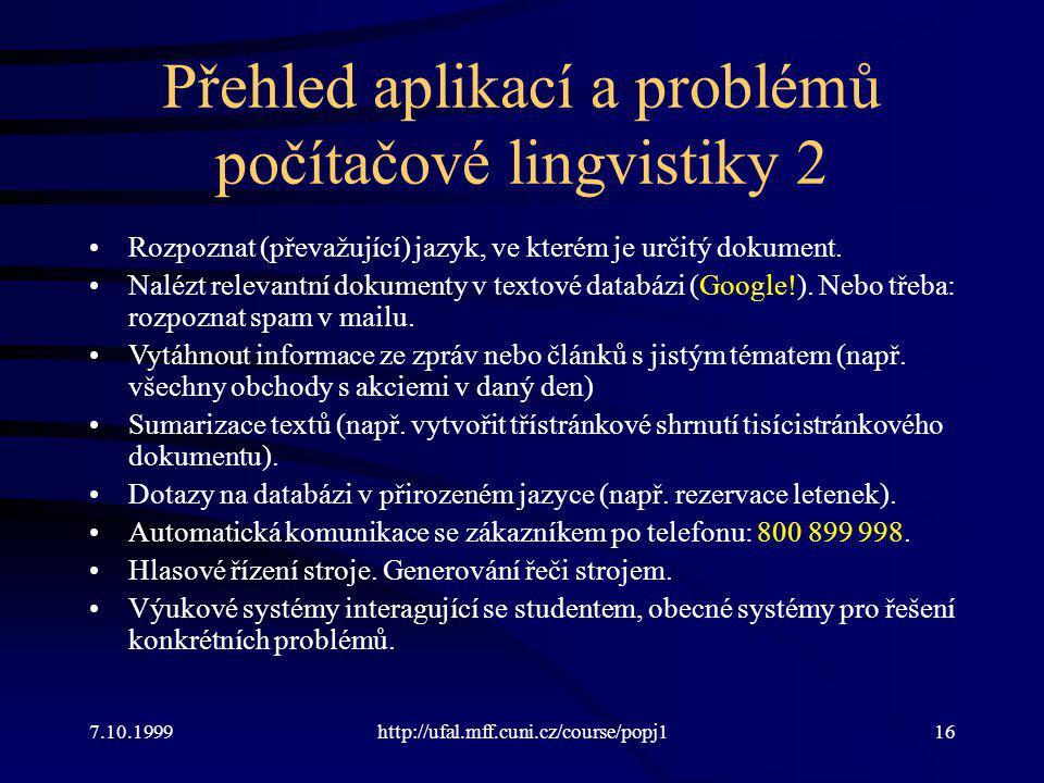 7.10.1999http://ufal.mff.cuni.cz/course/popj116 Přehled aplikací a problémů počítačové lingvistiky 2 Rozpoznat (převažující) jazyk, ve kterém je určit