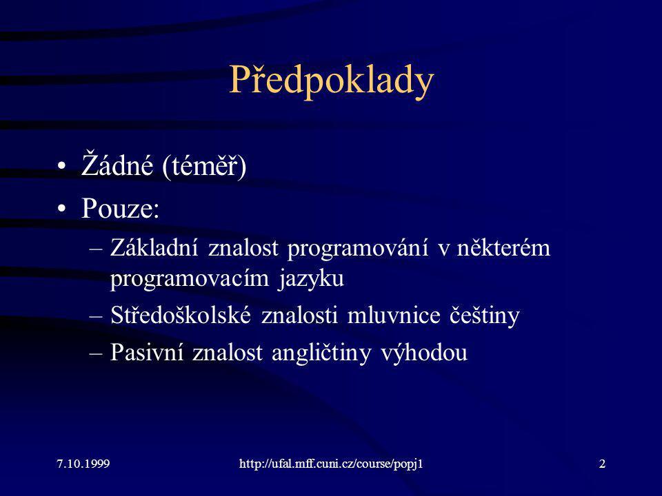 Předpoklady Žádné (téměř) Pouze: –Základní znalost programování v některém programovacím jazyku –Středoškolské znalosti mluvnice češtiny –Pasivní znal