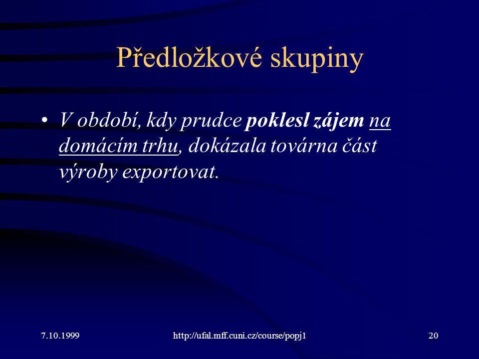 Předložkové skupiny V období, kdy prudce poklesl zájem na domácím trhu, dokázala továrna část výroby exportovat. 7.10.1999http://ufal.mff.cuni.cz/cour