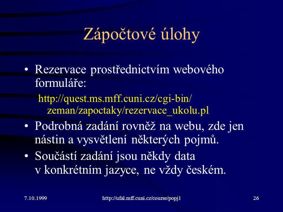 Zápočtové úlohy Rezervace prostřednictvím webového formuláře: http://quest.ms.mff.cuni.cz/cgi-bin/ zeman/zapoctaky/rezervace_ukolu.pl Podrobná zadání rovněž na webu, zde jen nástin a vysvětlení některých pojmů.