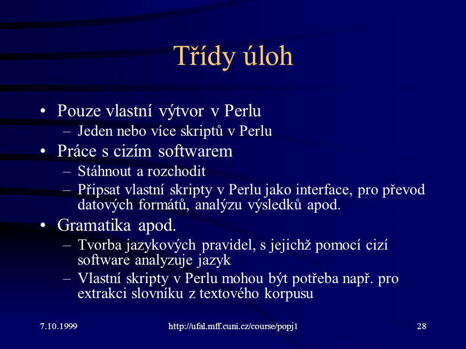 Třídy úloh Pouze vlastní výtvor v Perlu –Jeden nebo více skriptů v Perlu Práce s cizím softwarem –Stáhnout a rozchodit –Připsat vlastní skripty v Perlu jako interface, pro převod datových formátů, analýzu výsledků apod.