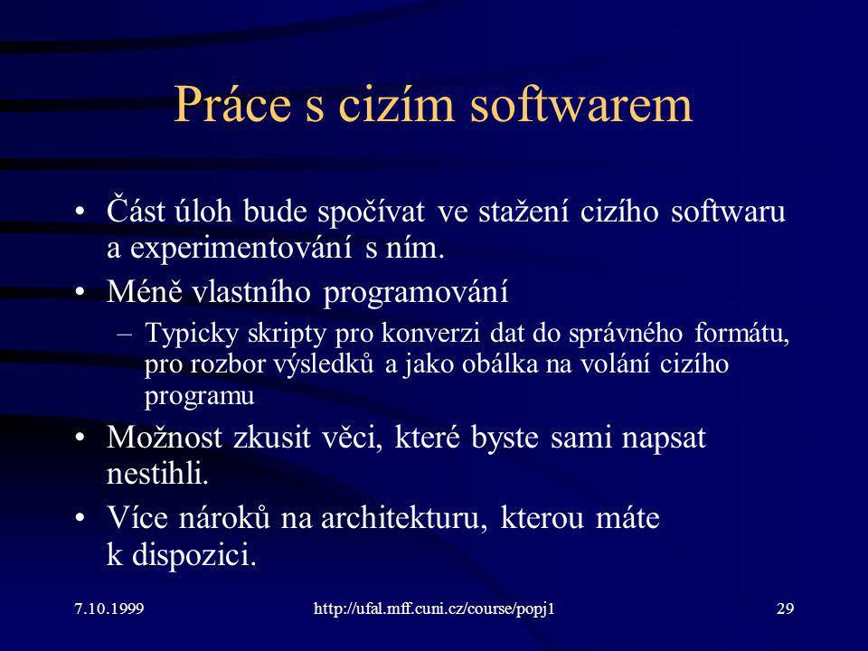 Práce s cizím softwarem Část úloh bude spočívat ve stažení cizího softwaru a experimentování s ním. Méně vlastního programování –Typicky skripty pro k