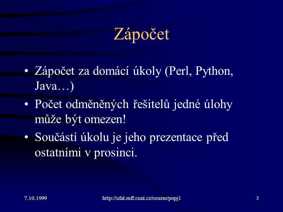 Zápočet Zápočet za domácí úkoly (Perl, Python, Java…) Počet odměněných řešitelů jedné úlohy může být omezen! Součástí úkolu je jeho prezentace před os