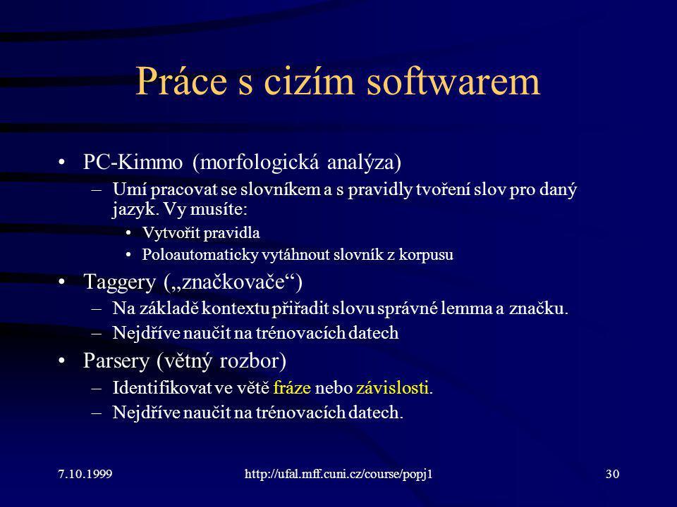 Práce s cizím softwarem PC-Kimmo (morfologická analýza) –Umí pracovat se slovníkem a s pravidly tvoření slov pro daný jazyk. Vy musíte: Vytvořit pravi