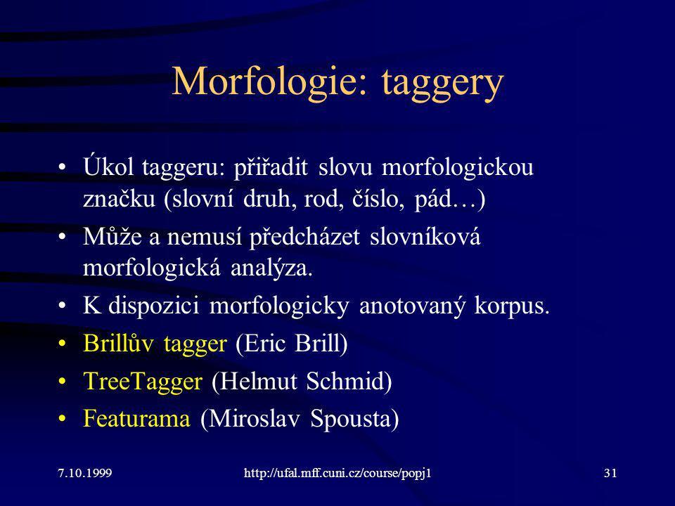 Morfologie: taggery Úkol taggeru: přiřadit slovu morfologickou značku (slovní druh, rod, číslo, pád…) Může a nemusí předcházet slovníková morfologická analýza.