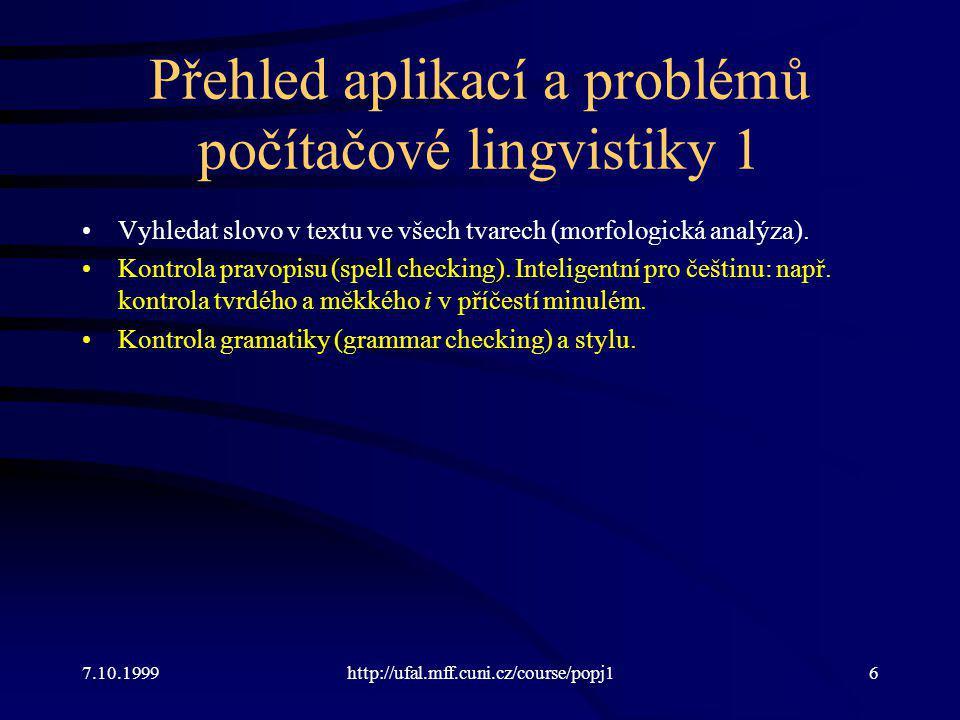 Další jednoduché úlohy Hranice slov a vět –Kromě tokenizace nutnost naučit se, kde větu nezalomit, i když je tam tečka.