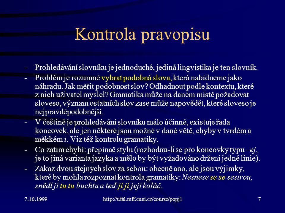 Kontrola pravopisu -Prohledávání slovníku je jednoduché, jediná lingvistika je ten slovník. -Problém je rozumně vybrat podobná slova, která nabídneme