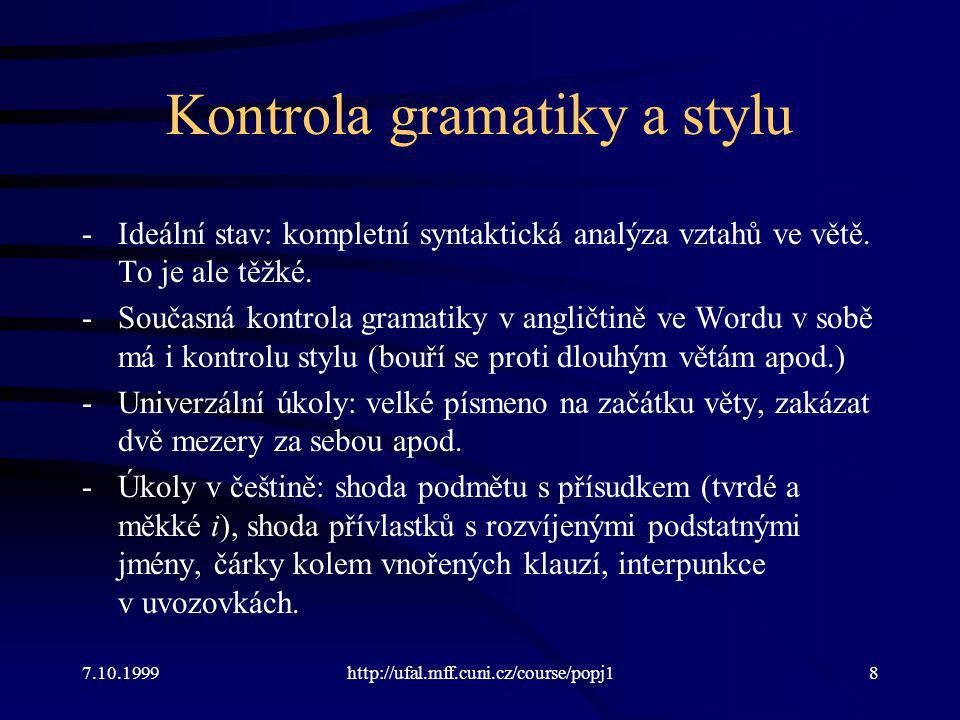 Kontrola gramatiky a stylu -Ideální stav: kompletní syntaktická analýza vztahů ve větě. To je ale těžké. -Současná kontrola gramatiky v angličtině ve
