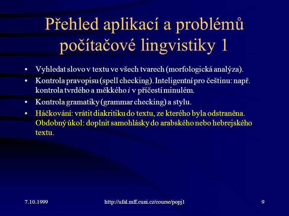 Přehled aplikací a problémů počítačové lingvistiky 1 Vyhledat slovo v textu ve všech tvarech (morfologická analýza). Kontrola pravopisu (spell checkin
