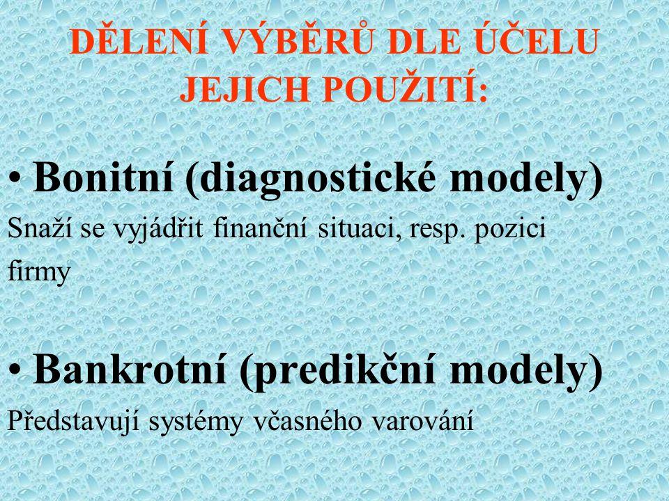 DĚLENÍ VÝBĚRŮ DLE ÚČELU JEJICH POUŽITÍ: Bonitní (diagnostické modely) Snaží se vyjádřit finanční situaci, resp.