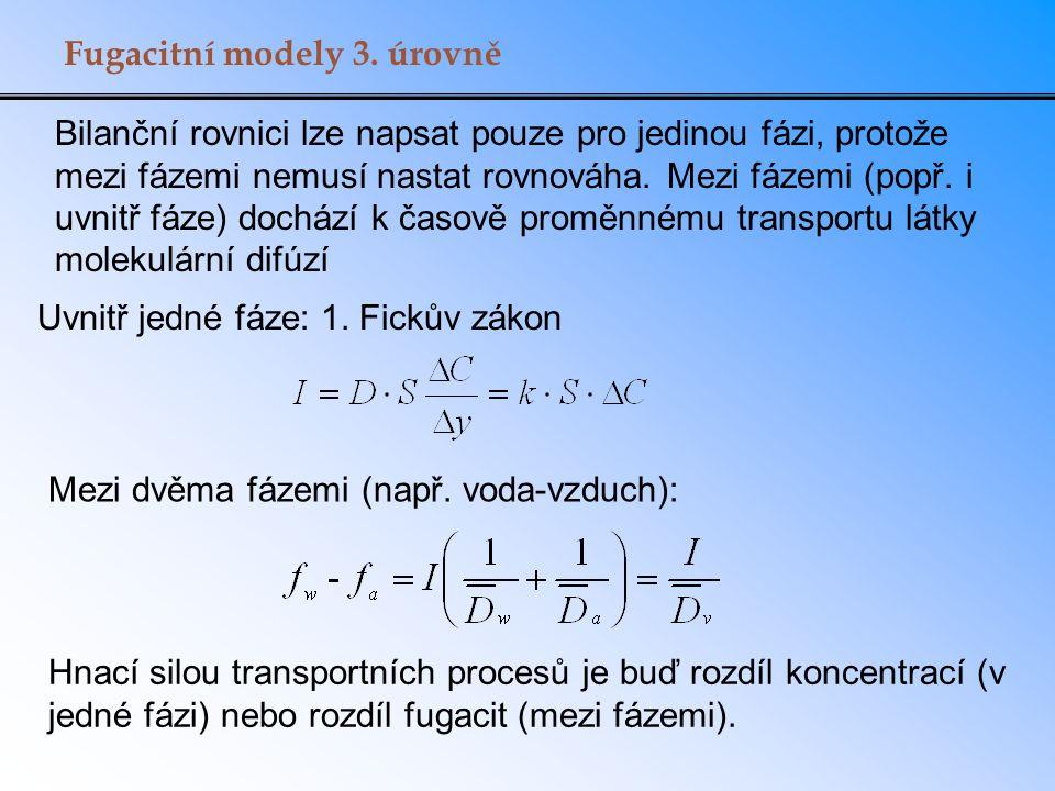 Fugacitní modely 3. úrovně Bilanční rovnici lze napsat pouze pro jedinou fázi, protože mezi fázemi nemusí nastat rovnováha. Mezi fázemi (popř. i uvnit
