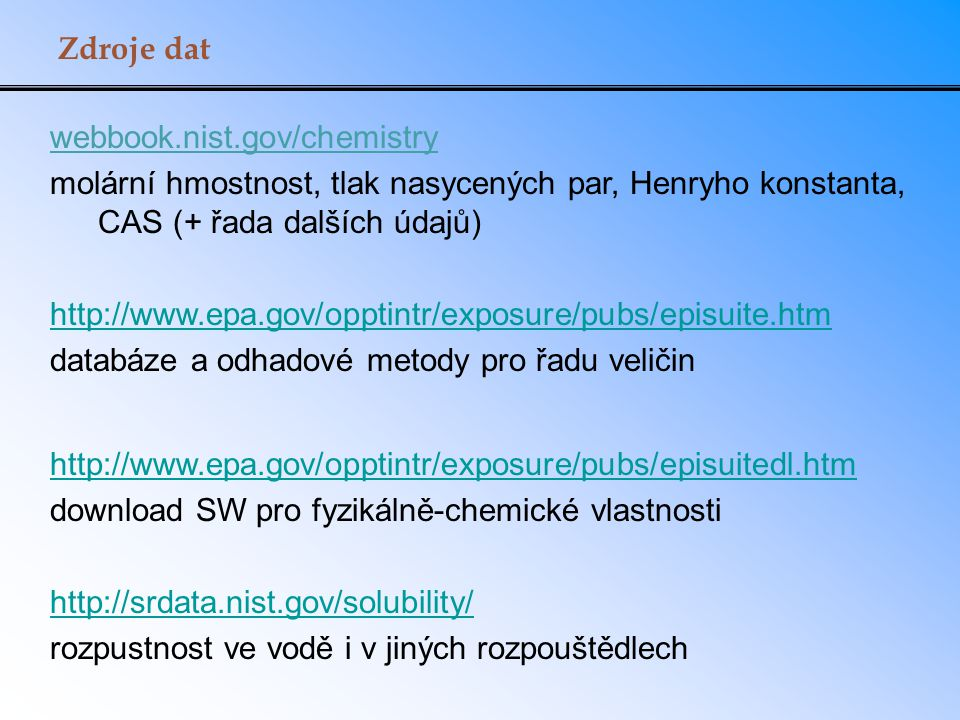 Zdroje dat webbook.nist.gov/chemistry molární hmostnost, tlak nasycených par, Henryho konstanta, CAS (+ řada dalších údajů) http://www.epa.gov/opptint