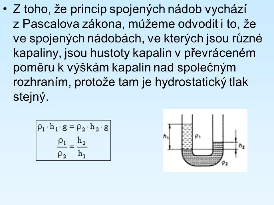 Z toho, že princip spojených nádob vychází z Pascalova zákona, můžeme odvodit i to, že ve spojených nádobách, ve kterých jsou různé kapaliny, jsou hus