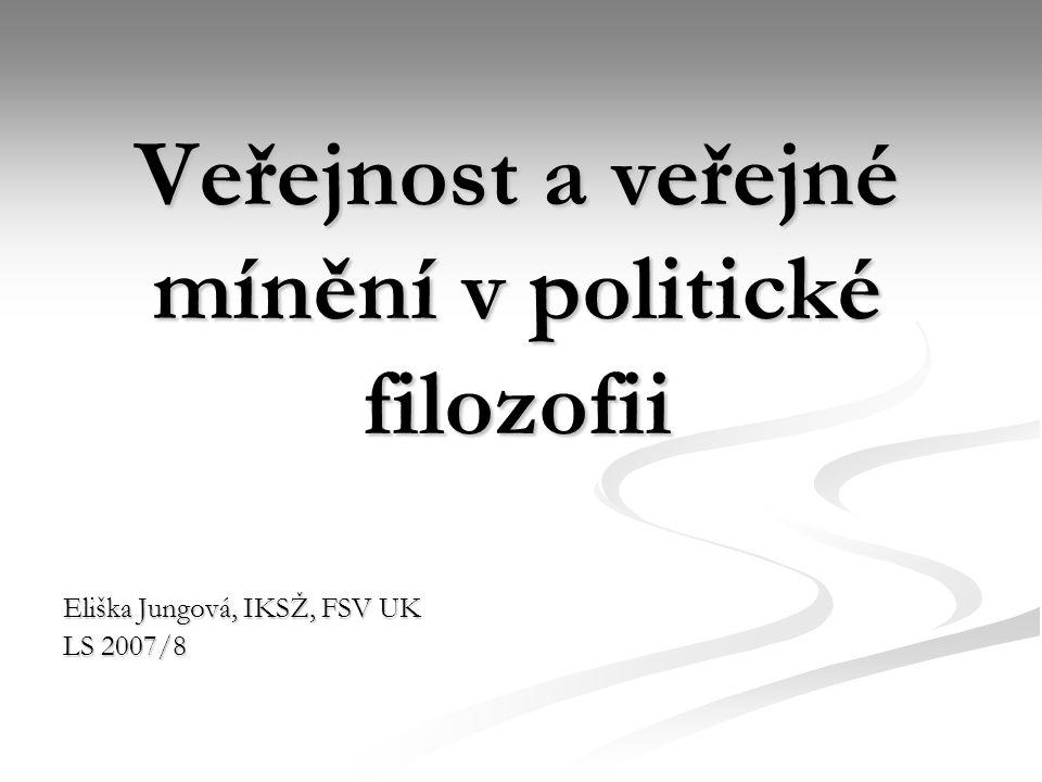Veřejnost a veřejné mínění v politické filozofii Eliška Jungová, IKSŽ, FSV UK LS 2007/8