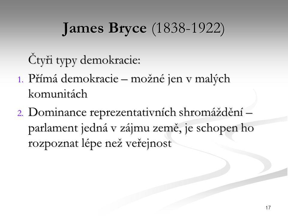 17 James Bryce (1838-1922) Čtyři typy demokracie: 1.