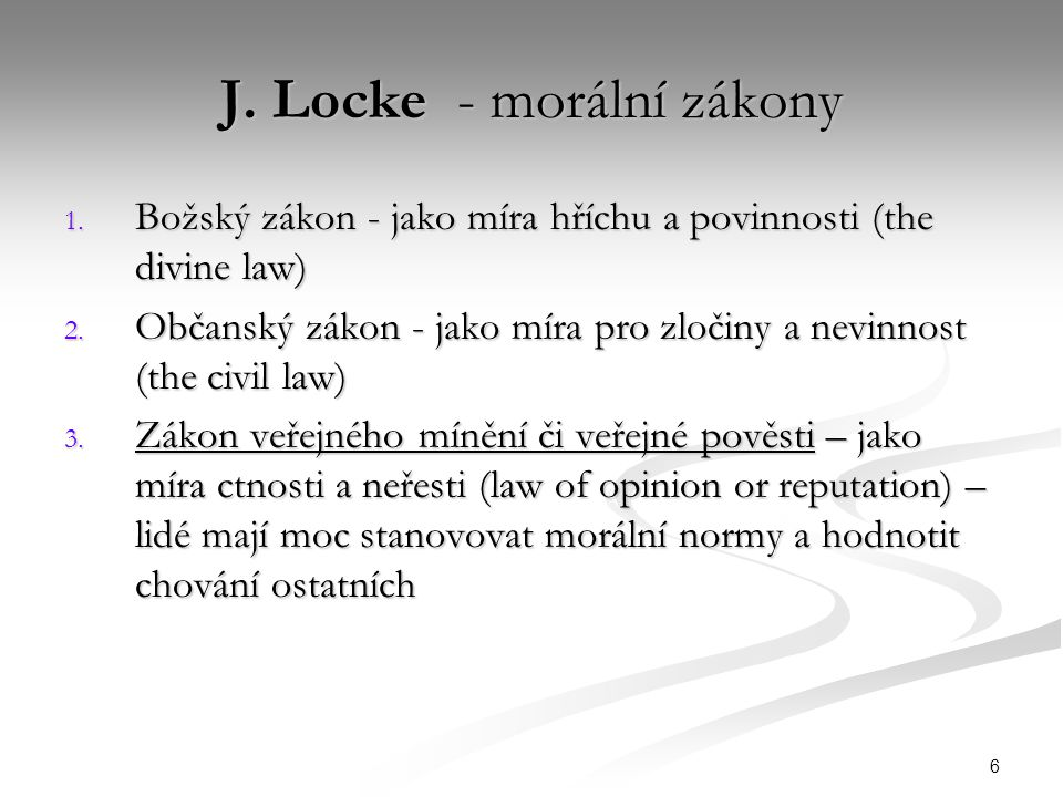6 J. Locke - morální zákony 1. Božský zákon - jako míra hříchu a povinnosti (the divine law) 2.