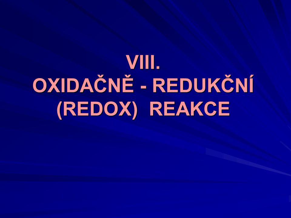 VIII. OXIDAČNĚ - REDUKČNÍ (REDOX) REAKCE
