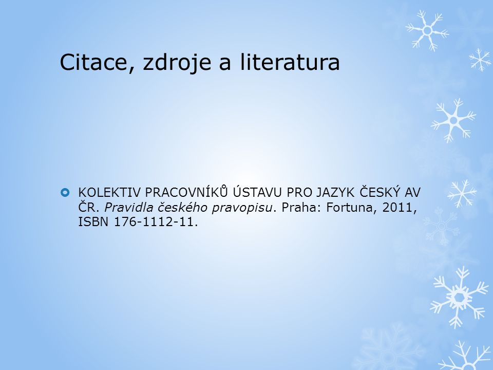 Citace, zdroje a literatura  KOLEKTIV PRACOVNÍKŮ ÚSTAVU PRO JAZYK ČESKÝ AV ČR.