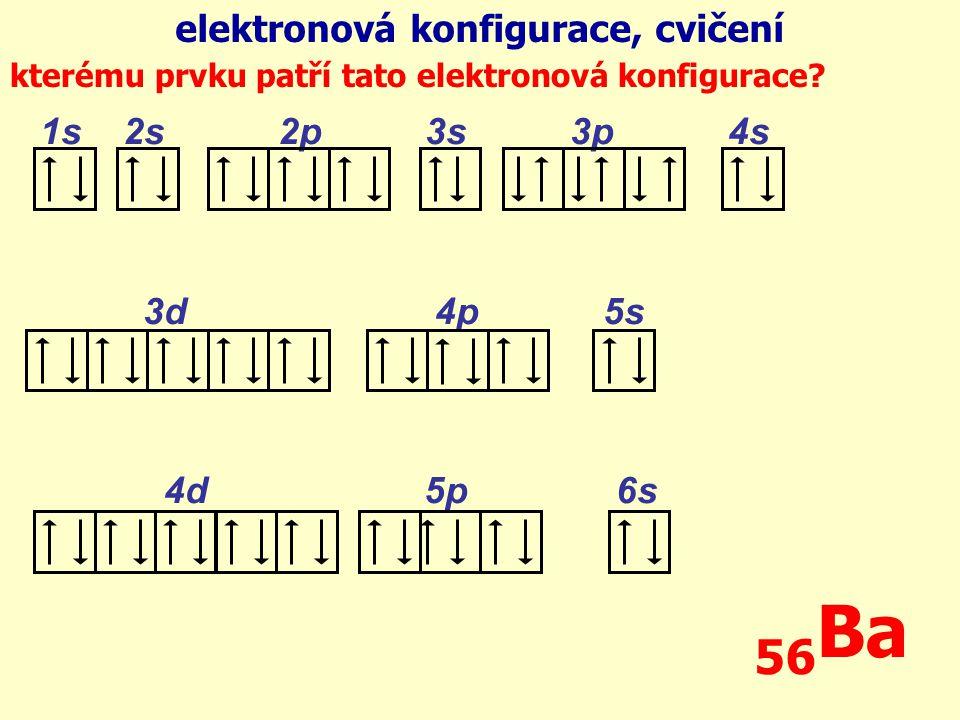 1s 2s 2p 3s 3p 4s 3d 4p 5s 4d 5p 6s elektronová konfigurace, cvičení kterému prvku patří tato elektronová konfigurace.