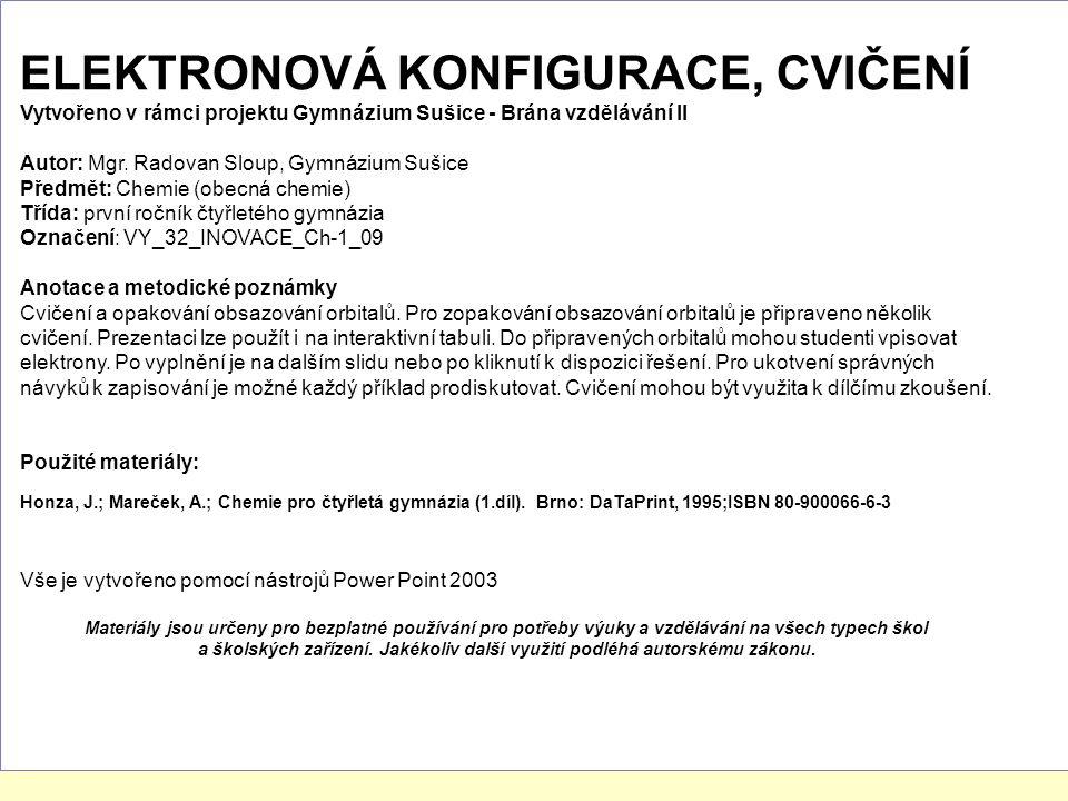ELEKTRONOVÁ KONFIGURACE, CVIČENÍ Vytvořeno v rámci projektu Gymnázium Sušice - Brána vzdělávání II Autor: Mgr.