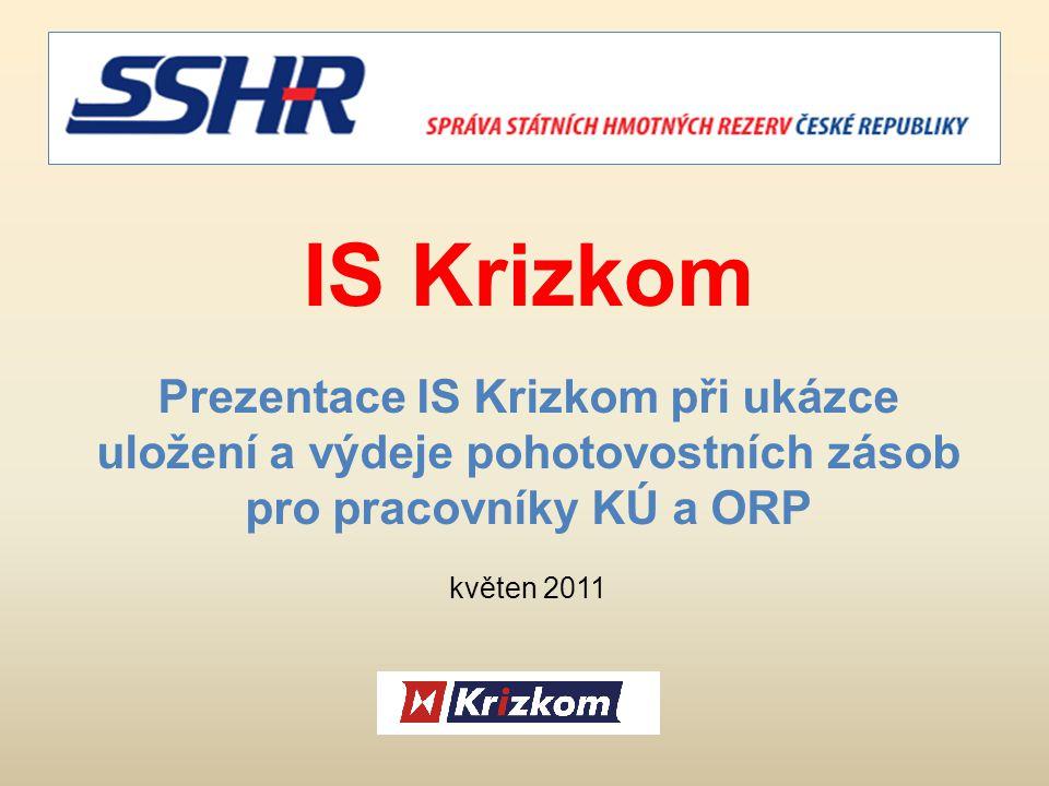 IS Krizkom Prezentace IS Krizkom při ukázce uložení a výdeje pohotovostních zásob pro pracovníky KÚ a ORP květen 2011