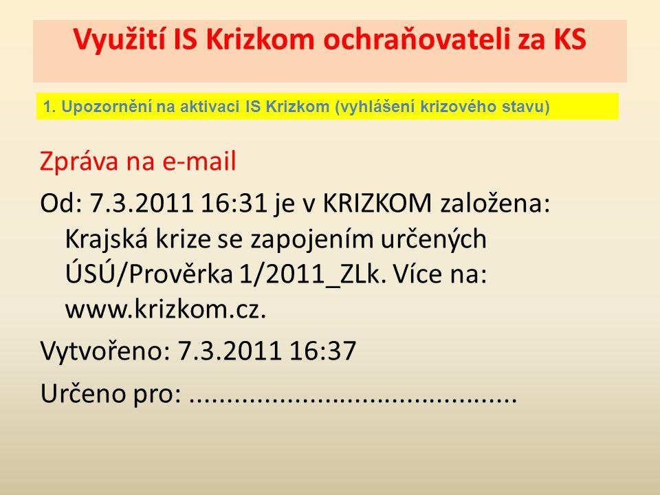 Využití IS Krizkom ochraňovateli za KS 1. Upozornění na aktivaci IS Krizkom (vyhlášení krizového stavu) Zpráva na e-mail Od: 7.3.2011 16:31 je v KRIZK