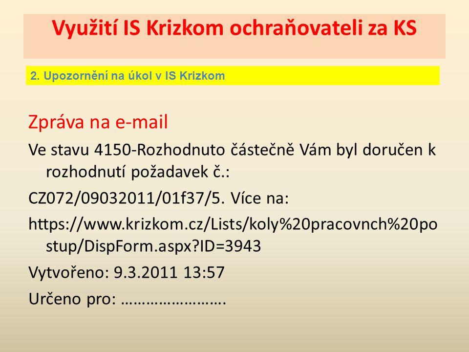 Využití IS Krizkom ochraňovateli za KS 2. Upozornění na úkol v IS Krizkom Zpráva na e-mail Ve stavu 4150-Rozhodnuto částečně Vám byl doručen k rozhodn