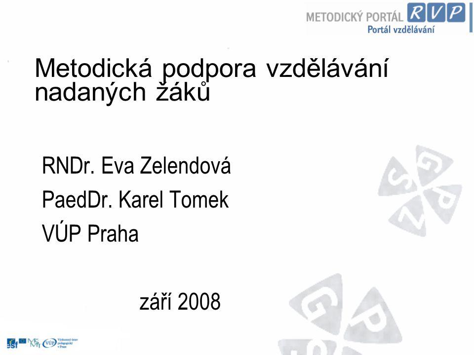 Metodická podpora vzdělávání nadaných žáků RNDr. Eva Zelendová PaedDr. Karel Tomek VÚP Praha září 2008