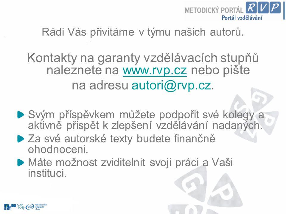 Rádi Vás přivítáme v týmu našich autorů. Kontakty na garanty vzdělávacích stupňů naleznete na www.rvp.cz nebo pištewww.rvp.cz na adresu autori@rvp.cz.
