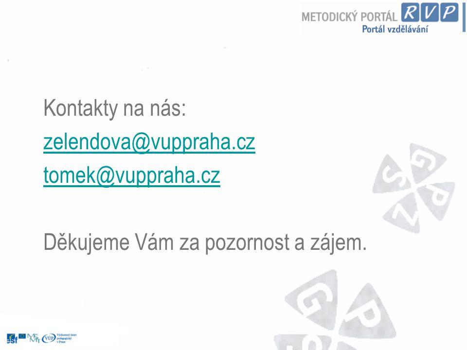 Kontakty na nás: zelendova@vuppraha.cz tomek@vuppraha.cz Děkujeme Vám za pozornost a zájem.