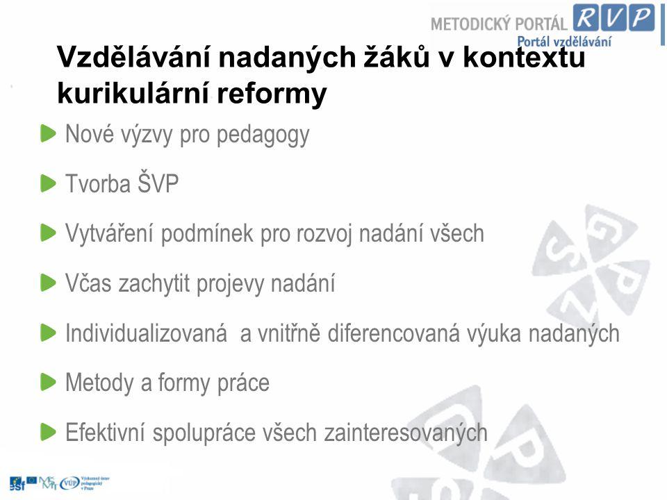 Metodická podpora mimořádně nadaných žáků Rozvoj nadání všech žáků Vzdělávání nadaných/mimořádně nadaných žáků Metodický portál www.rvp.cz