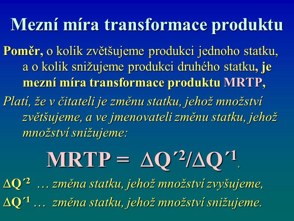 Mezní míra transformace produktu Poměr, o kolik zvětšujeme produkci jednoho statku, a o kolik snižujeme produkci druhého statku, je mezní míra transfo