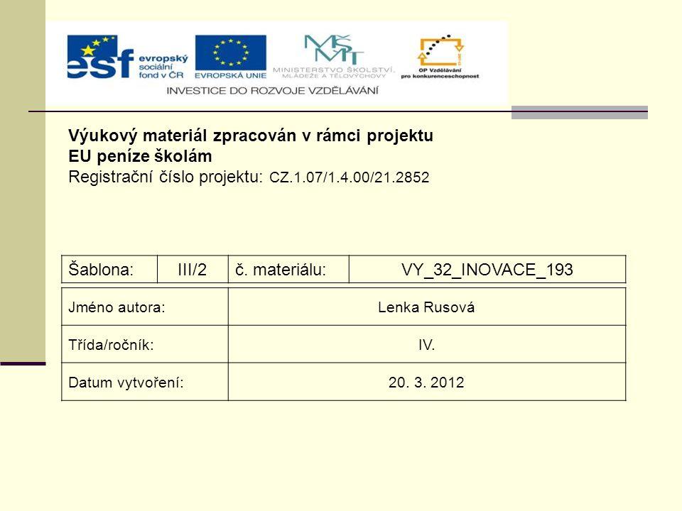 Výukový materiál zpracován v rámci projektu EU peníze školám Registrační číslo projektu: CZ.1.07/1.4.00/21.2852 Šablona:III/2č. materiálu:VY_32_INOVAC