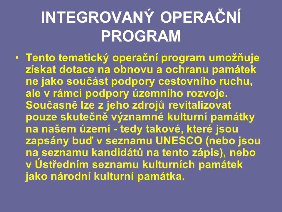 INTEGROVANÝ OPERAČNÍ PROGRAM Tento tematický operační program umožňuje získat dotace na obnovu a ochranu památek ne jako součást podpory cestovního ruchu, ale v rámci podpory územního rozvoje.