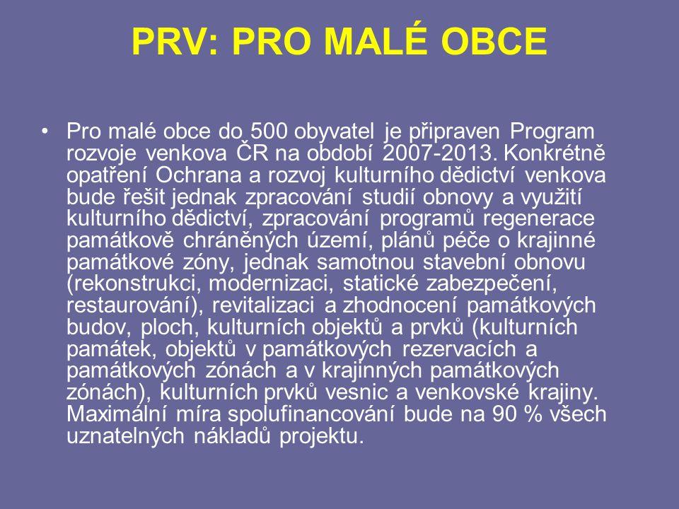 PRV: PRO MALÉ OBCE Pro malé obce do 500 obyvatel je připraven Program rozvoje venkova ČR na období 2007-2013.