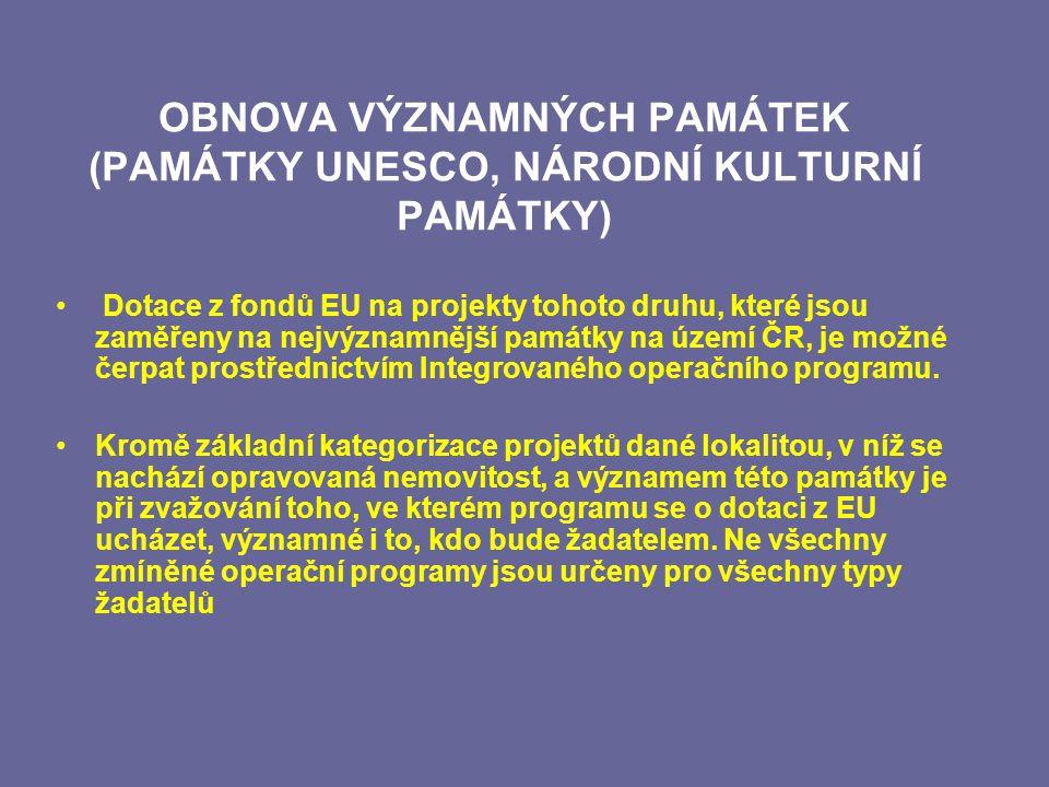 OBNOVA VÝZNAMNÝCH PAMÁTEK (PAMÁTKY UNESCO, NÁRODNÍ KULTURNÍ PAMÁTKY) Dotace z fondů EU na projekty tohoto druhu, které jsou zaměřeny na nejvýznamnější památky na území ČR, je možné čerpat prostřednictvím Integrovaného operačního programu.