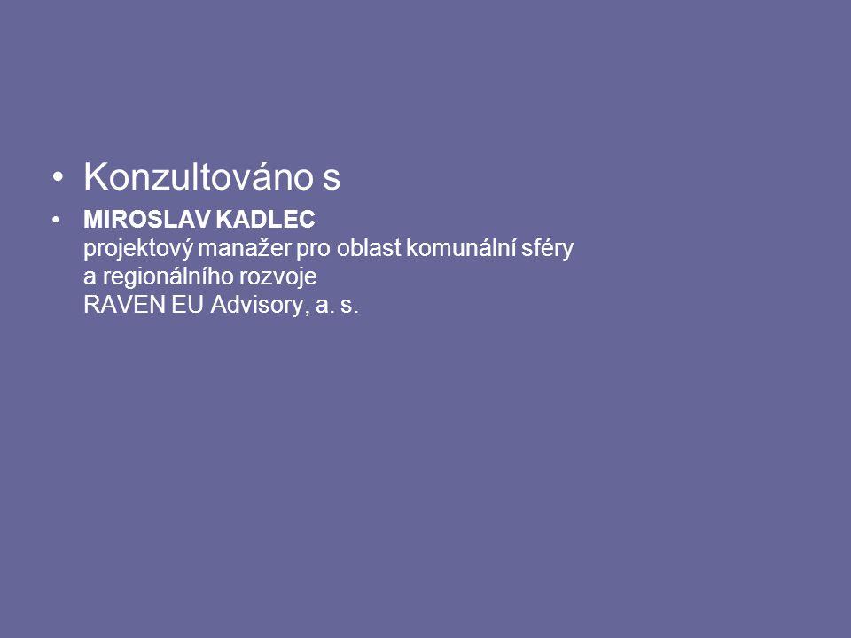 Konzultováno s MIROSLAV KADLEC projektový manažer pro oblast komunální sféry a regionálního rozvoje RAVEN EU Advisory, a.