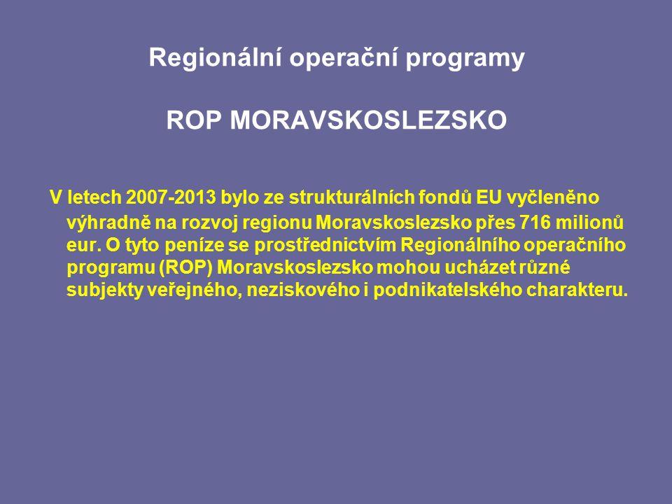 Regionální operační programy ROP MORAVSKOSLEZSKO V letech 2007-2013 bylo ze strukturálních fondů EU vyčleněno výhradně na rozvoj regionu Moravskoslezsko přes 716 milionů eur.