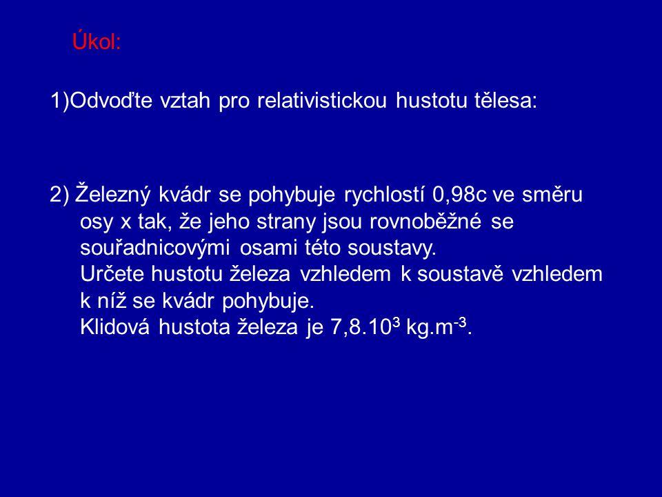 Relativistická hybnost Platí zákon zachování relativistické hybnosti Platnost byla ověřena četnými pokusy-srážky částic pohybujících se rychlostmi blí
