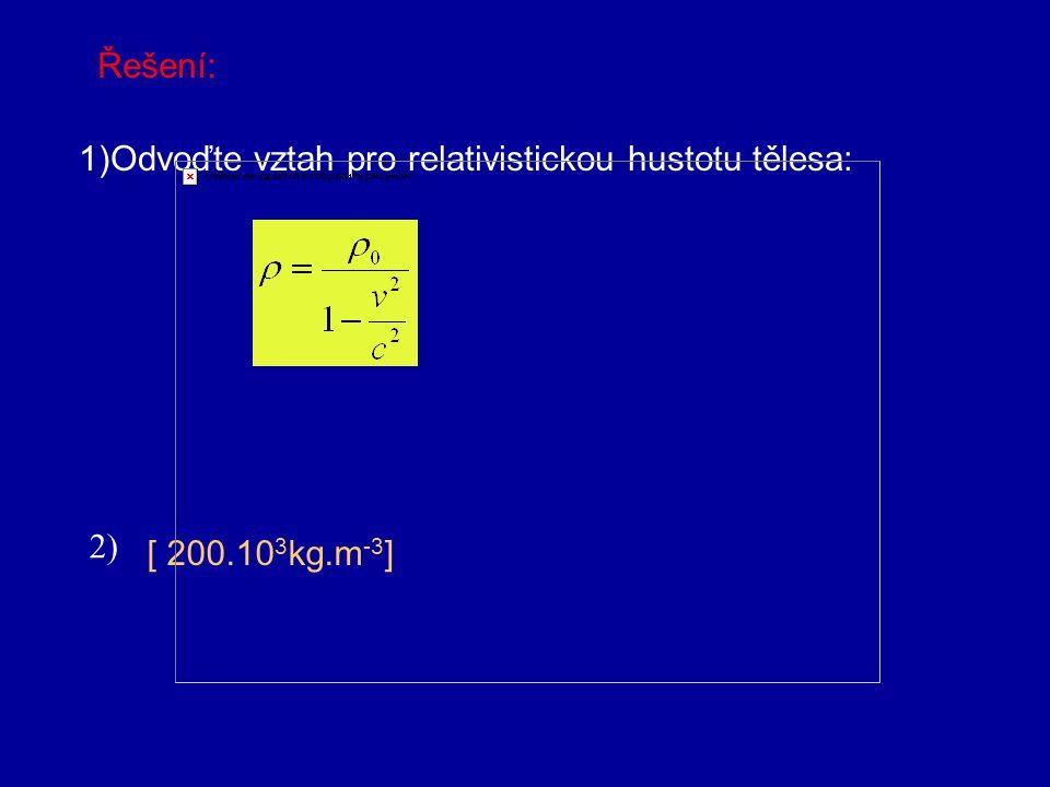 Úkol: 1)Odvoďte vztah pro relativistickou hustotu tělesa: 2) Železný kvádr se pohybuje rychlostí 0,98c ve směru osy x tak, že jeho strany jsou rovnobě