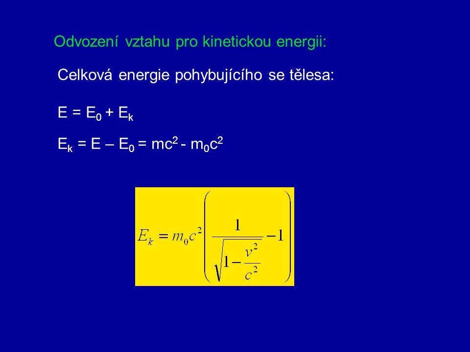 9. Vztah mezi energií a hmotností V relativistické fyzice souvisí hmotnost s energií, Pro klidovou energii platí: E = mc 2  E  mc 2 E 0 = m 0 c 2