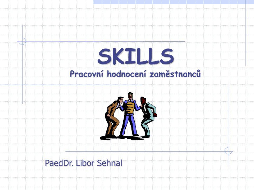 SKILLS Pracovní hodnocení zaměstnanců PaedDr. Libor Sehnal