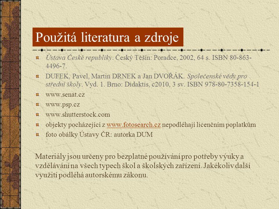 Použitá literatura a zdroje Ústava České republiky. Český Těšín: Poradce, 2002, 64 s. ISBN 80-863- 4496-7. DUFEK, Pavel, Martin DRNEK a Jan DVOŘÁK. Sp