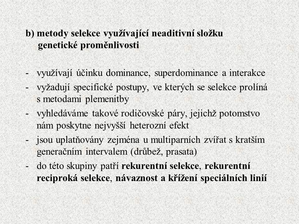 b) metody selekce využívající neaditivní složku genetické proměnlivosti -využívají účinku dominance, superdominance a interakce -vyžadují specifické p